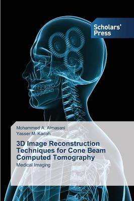 [(3D Image Reconstruction Techniques for Cone Beam Computed Tomography)] [By (author) Almasani Mohammed a ] published on (May, 2015)