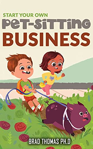 Start Your Own Pet-Sitting Business : How To Open And Operate a Financially Successful Pet Sitting Business (English Edition)