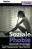 Soziale Phobie überwinden & besiegen: Zurück in die Gesellschaft (Den Umgang mit Menschen wieder erlernen, Selbstwertgefühl steigern, Einsamkeit beenden, Ängste überwinden)