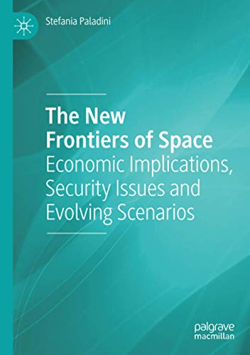 The New Frontiers of Space: Economic Implications, Security Issues and Evolving Scenarios