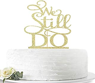 Gold We Still Do Cake Topper Marriage Anniversary, Wedding Aniversary Party Decoration