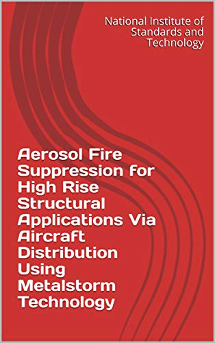 Aerosol Fire Suppression for High Rise Structural Applications Via Aircraft Distribution Using Metalstorm Technology