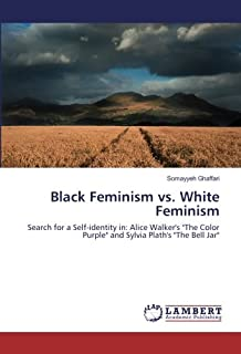 "Black Feminism vs. White Feminism: Search for a Self-identity in: Alice Walker's ""The Color Purple"" and Sylvia Plath's ""Th..."
