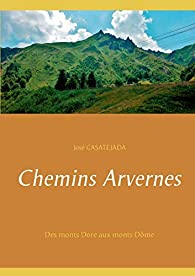Chemins Arvernes : Des monts Dore aux monts Dôme par José Casatéjada