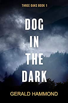 Dog in the Dark (Three Oaks Book 1) by [Gerald Hammond]