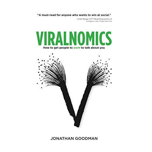 Viralnomics: How to Get People to Want to Talk About You                   By:                                                                                                                                 Jonathan Goodman                               Narrated by:                                                                                                                                 Pete Cataldo                      Length: 2 hrs and 22 mins     35 ratings     Overall 4.3