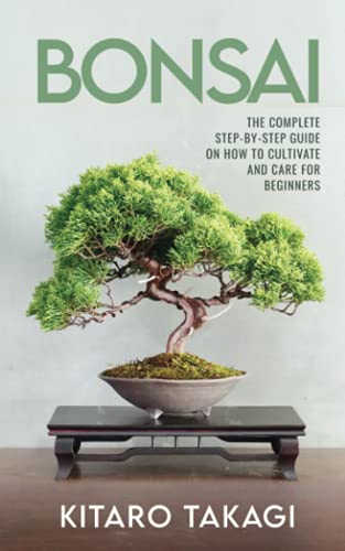 Bonsai: The Complete Step-by-Step Guide on How to Cultivate and Care for Beginners