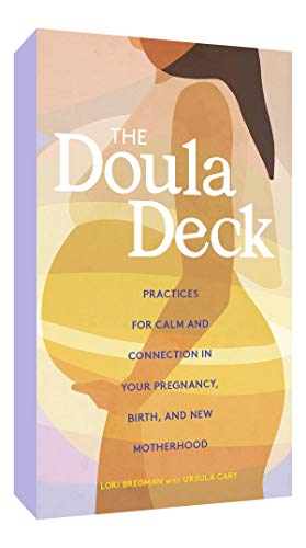 The Doula Deck: Practices for Calm and Connection in Your Pregnancy, Birth, and New Motherhood (Card Deck)