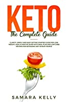 Keto The Complete Guide: Clarity, Simply and Easy Getting Started Guide for Lose Weight, Health and Fat Burn with Meal Plan and Low Carb Recipes for Ketogenic Diet in Busy People