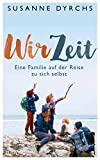 Wir-Zeit: Eine Familie auf der Reise zu sich selbst