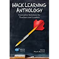 Hack Learning Anthology: Innovative Solutions for Teachers and Leaders (Hack Learning Series) (Volume 10)
