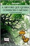 A árvore que queria conhecer o mundo e outras histórias