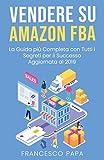 Vendere su Amazon FBA: La Guida Più Completa con Tutti i Segreti per il Successo   Aggiornata al 2019