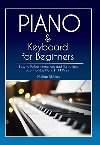 Piano and Keyboard for Beginners: Comprehensive Guide for Absolute Beginners on How to Play Popular Piano Songs, Read Music and Master the Techniques with Ease with Easy to Follow Instructions.
