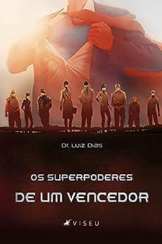 Os superpoderes de um vencedor por [Dr. Luiz Dias]
