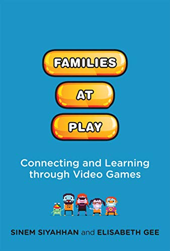 Families at Play: Connecting and Learning through Video Games (The John D. and Catherine T. MacArthur Foundation Series on Digital Media and Learning) (English Edition)