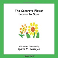 The Concrete Flower Learns to Save: Book Eight