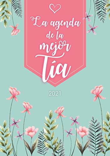 La agenda de la mejor tía: Agenda Personalizada 2021 | Semanal de Enero a Diciembre | formato A5 | 124 páginas | Regalo para todas las mujeres que ... abuelita, hermana, tía, amiga, colega...