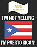 2020 Weekly Planner I m Not Yelling I m Puerto Rican: Funny Puerto Rico Flag Quote Dated Calendar With To-Do List