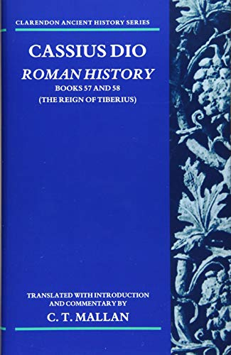 Cassius Dio: Roman History: Books 57 and 58 (The Reign of Tiberius) (Clarendon Ancient History Series)