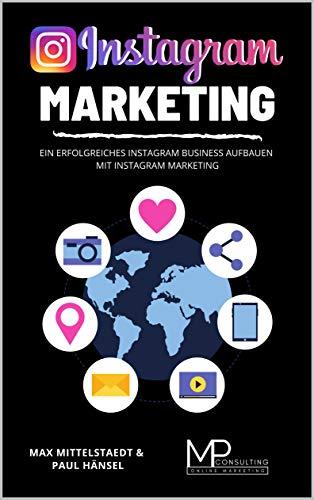 Instagram Marketing: Ein erfolgreiches Instagram Business aufbauen mit Instagram Marketing