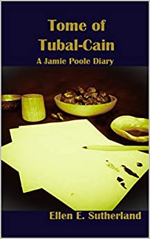 Tome of Tubal-Cain: A Jamie Poole Diary (Jamie Poole Diaries Book 3) by [Ellen E. Sutherland]