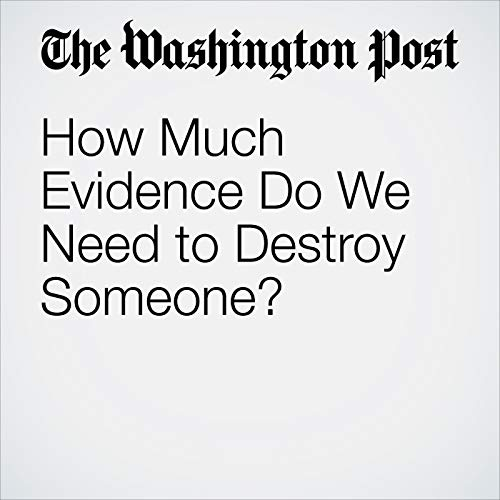 How Much Evidence Do We Need to Destroy Someone? copertina
