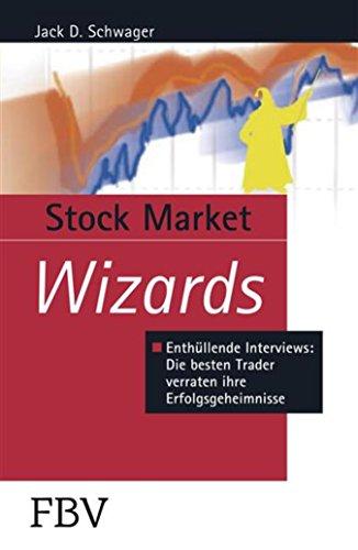 Stock Market Wizards: Enthüllende Interviews mit erfolgreichen Tradern und Investoren (Börse online Edition)