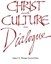 Christ and Culture in Dialogue: Constructive Themes and Practical Applications (English Edition)