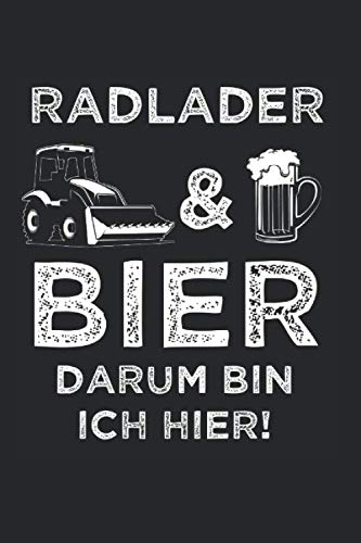 Radlader & Bier Darum Bin Ich Hier: Radlader & Baustelle Notizbuch 6'x9' Straßenbauer Geschenk für Straßenbau & Baustellen