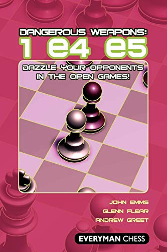 Dangerous Weapons: 1e4 e5: Dazzle Your Opponents in the Open...