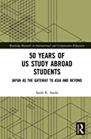 50 Years of US Study Abroad Students: Japan as the Gateway to Asia and Beyond (Routledge Research in International and Comparative Education)