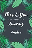 Thank You For Being An Amazing Anchor: Awsome Anchor Appreciation or Thank you gift,Inspirational Notebook and Journal for Anchor, 120 College Ruled Line Pages 6x9 Soft Cover, Matte Finish