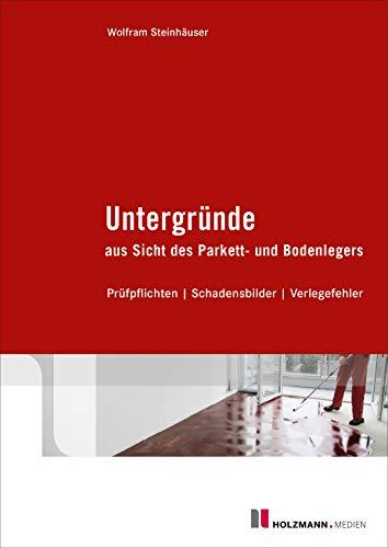 Untergründe aus Sicht des Parkett- und Bodenlegers: Prüfpflichten / Schadensbilder / Verlegefehler