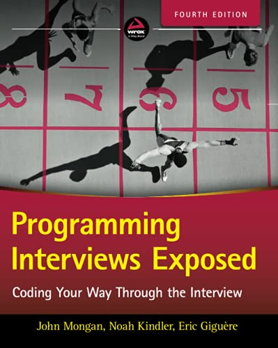 Programming Interviews Exposed FOURTH EDITION: Coding Your Way Through the Interview