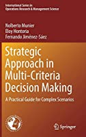 Strategic Approach in Multi-Criteria Decision Making: A Practical Guide for Complex Scenarios (International Series in Operations Research & Management Science, 275)
