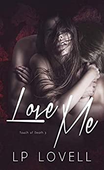 Love Me (Touch of Death Book 3) by [LP Lovell]