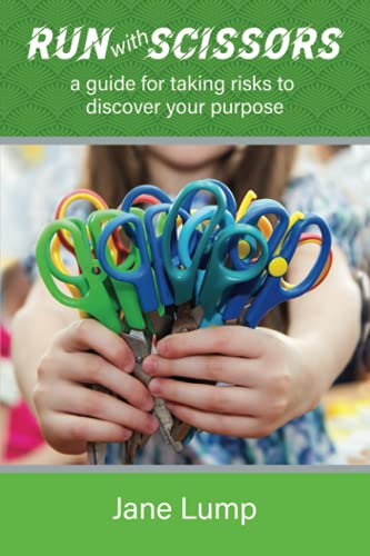 Run with Scissors: a guide for taking risks to discover your purpose