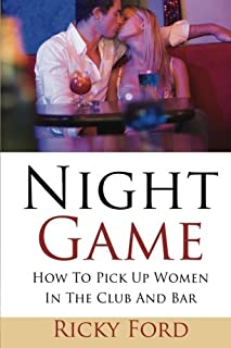 Night Game: How To Pick Up Women In The Club And Bar