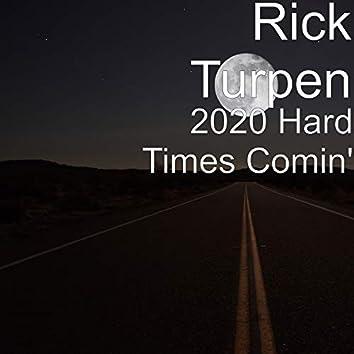 2020 Hard Times Comin'