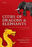 Cities of Dragons and Elephants: Urbanization and Urban Development in China and India