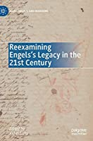 Reexamining Engels's Legacy in the 21st Century (Marx, Engels, and Marxisms)