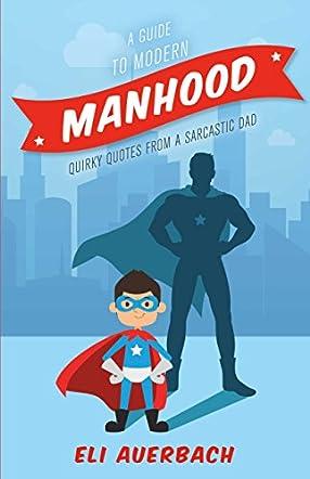 A Guide to Modern Manhood