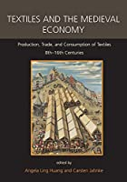 Textiles and the Medieval Economy: Production, Trade, and Consumption of Textiles, 8th-16th Centuries (Ancient Textiles)