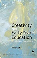 Creativity and Early Years Education: A lifewide foundation (Continuum Studies in Lifelong Learning Series)