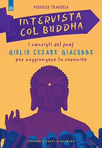 Intervista col Buddha. I consigli del prof. Giulio Cesare Giacobbe per raggiungere la serenità