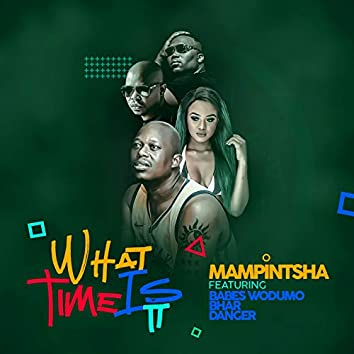 What Time Is It (Feat. Babes Wodumo, Bhar, Danger)