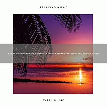 End of Summer Brilliant Noises For Relax, Absolute Relaxation and Sweet Dreams