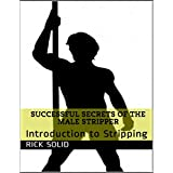 Successful Secrets of the Male Stripper - Introduction to Stripping (English Edition)