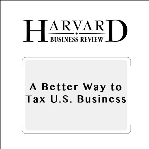 A Better Way to Tax U. S. Businesses (Harvard Business Review) audiobook cover art